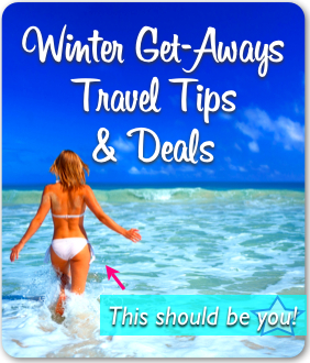 Winter Get Aways, Travel Tips and Deals