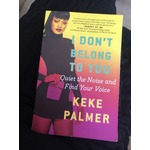 I Don't Belong To You: Quiet the noise and find your voice by Keke Palmer