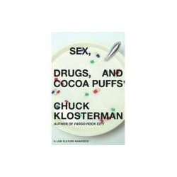 Sex, Drugs, And Cocoa Puffs by Klosterman