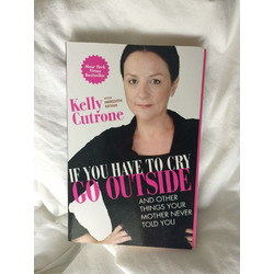 If You Have To Cry, Go Outside and Other Things  Your Mother Never Told you by Kelly Cutrone