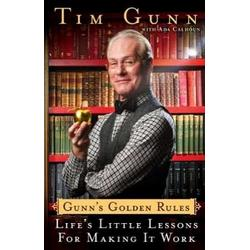 Gunn's Golden Rules: Life's Little Lessons for Making It Work by Tim Gunn