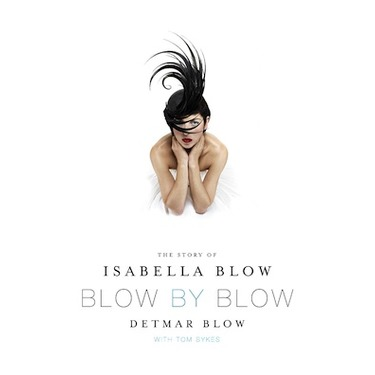 Blow by Blow: The Story About Isabella Blow, by Detmar Blow