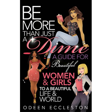 Be More Than Just A Dime, A Guide For Beautiful Women & Girls To A Beautiful Life & World