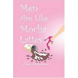 Men Are Like Mocha Lattes by Lisa Summers