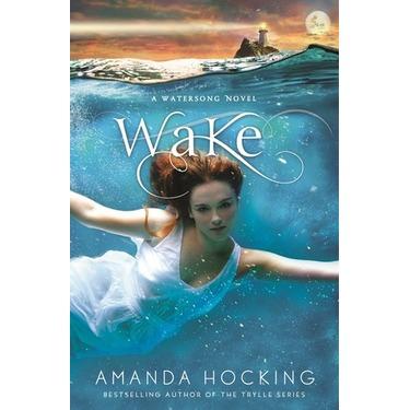 Wake: A Watersong Novel by Amanda Hocking