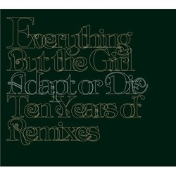 Everything But the Girl: Adapt or Die Ten Years of Remixes