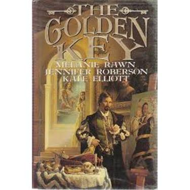 The Golden Key by Melanie Rawn, Jennifer Roberson & Kate Elliott