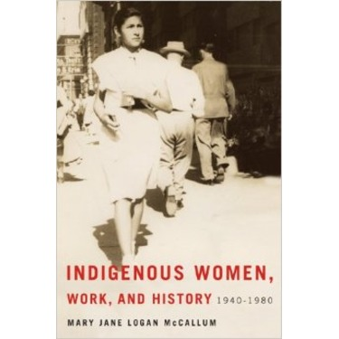 Indigenous Women, Work, and History 1940-1980
