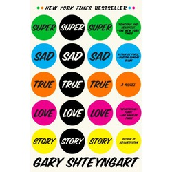 Super Sad, True Love Story by Gary Shteyngart