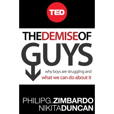 The Demise of Guys: Why Boys are Struggling and What We Can Do About It by Philip Zimbardo