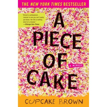 """A Piece of Cake"" by Cupcake Brown"