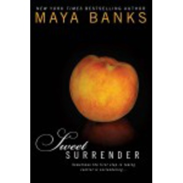 Maya Banks: Sweet Series (Temptation, Surrender, Seduction, Persuasion, Possession & Addiction)