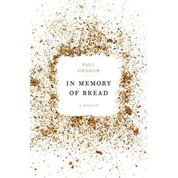 In Memory of Bread: A Memoir by Paul Graham