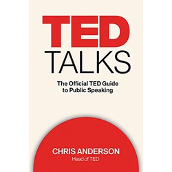 The Official TED Guide to Public Speaking by Chris J. Anderson
