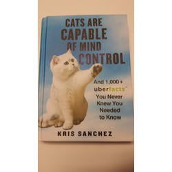 Cats Are Capable of Mind Control: And 1,000+ UberFacts You Never Knew You Needed to Know by Kris Sanchez