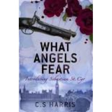 What Angels Fear by C.S.Harris