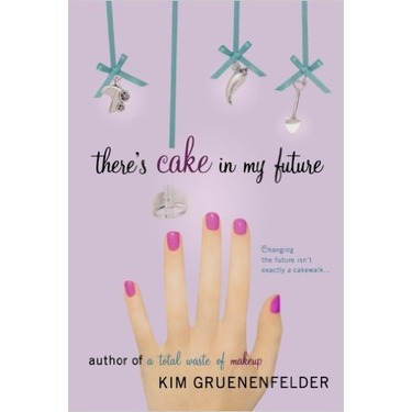 There's Cake in My Future by Kim Gruenenfelder-Smith