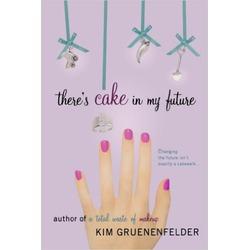 There's Cake in My Future by Kim Gruenenfelder-Smith